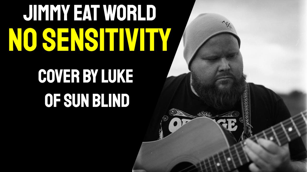 Jimmy Eat World – No Sensitivity  (Cover by Luke of Sun Blind)
